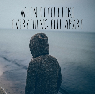 When it felt like everything fell apart